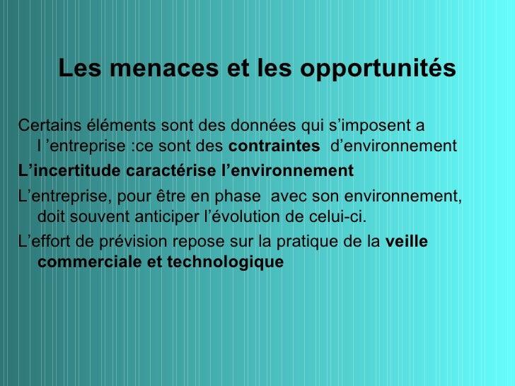 Les menaces et les opportunitésCertains éléments sont des données qui s'imposent a   l 'entreprise :ce sont des contrainte...