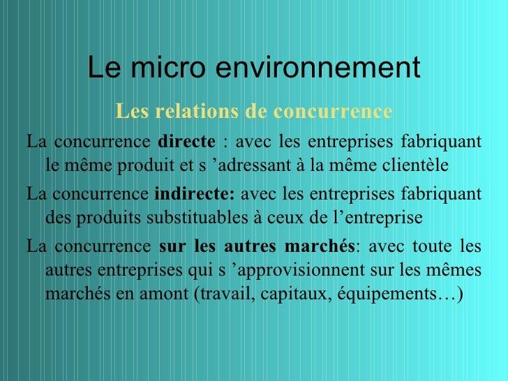 Le micro environnement           Les relations de concurrenceLa concurrence directe : avec les entreprises fabriquant  le ...