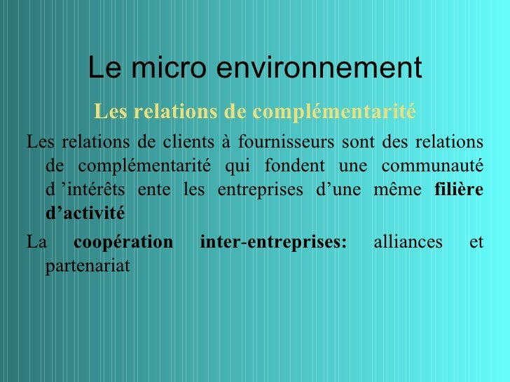 Le micro environnement        Les relations de complémentaritéLes relations de clients à fournisseurs sont des relations  ...