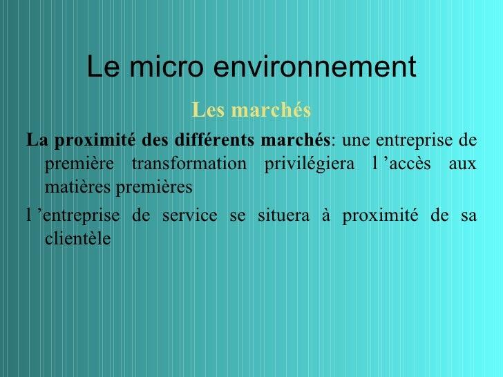 Le micro environnement                   Les marchésLa proximité des différents marchés: une entreprise de   première tran...