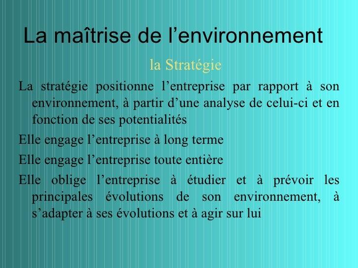 La maîtrise de l'environnement                       la StratégieLa stratégie positionne l'entreprise par rapport à son  e...
