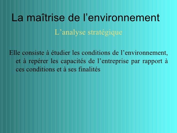 La maîtrise de l'environnement                L'analyse stratégiqueElle consiste à étudier les conditions de l'environneme...
