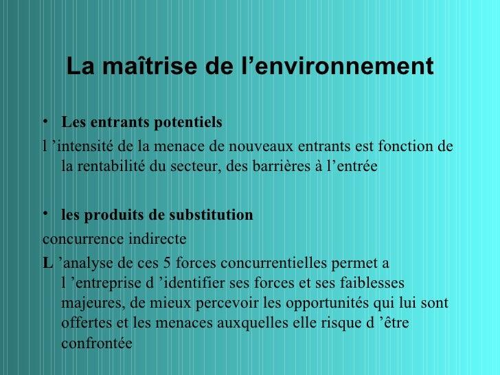 La maîtrise de l'environnement• Les entrants potentielsl 'intensité de la menace de nouveaux entrants est fonction de    l...