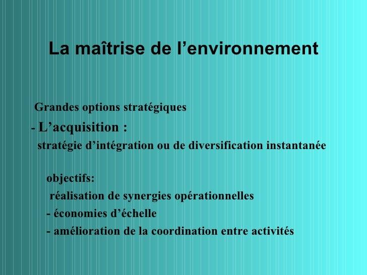 La maîtrise de l'environnementGrandes options stratégiques- L'acquisition :  stratégie d'intégration ou de diversification...