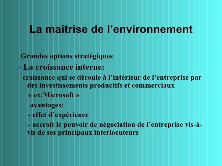 La maîtrise de l'environnementGrandes options stratégiques- La croissance interne:  croissance qui se déroule à l'intérieu...
