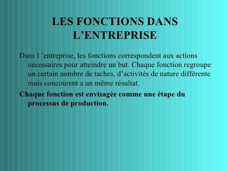 LES FONCTIONS DANS             L'ENTREPRISEDans l 'entreprise, les fonctions correspondent aux actions  nécessaires pour a...