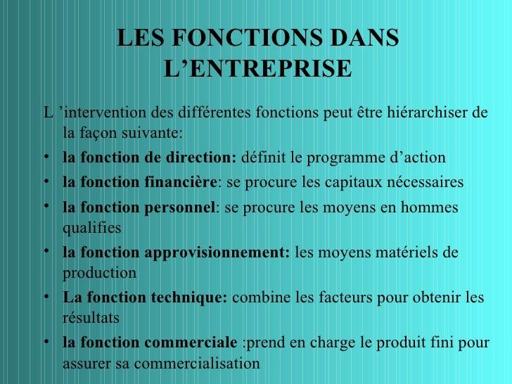 LES FONCTIONS DANS             L'ENTREPRISEL 'intervention des différentes fonctions peut être hiérarchiser de   la façon ...