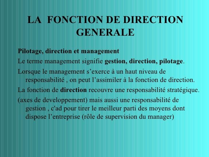LA FONCTION DE DIRECTION          GENERALEPilotage, direction et managementLe terme management signifie gestion, direction...
