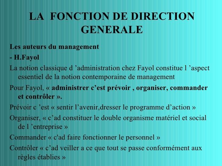 LA FONCTION DE DIRECTION             GENERALELes auteurs du management- H.FayolLa notion classique d 'administration chez ...