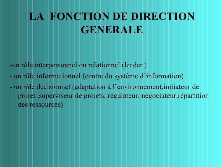LA FONCTION DE DIRECTION             GENERALE-un rôle interpersonnel ou relationnel (leader )- un rôle informationnel (cen...