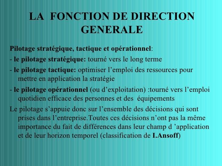 LA FONCTION DE DIRECTION             GENERALEPilotage stratégique, tactique et opérationnel:- le pilotage stratégique: tou...