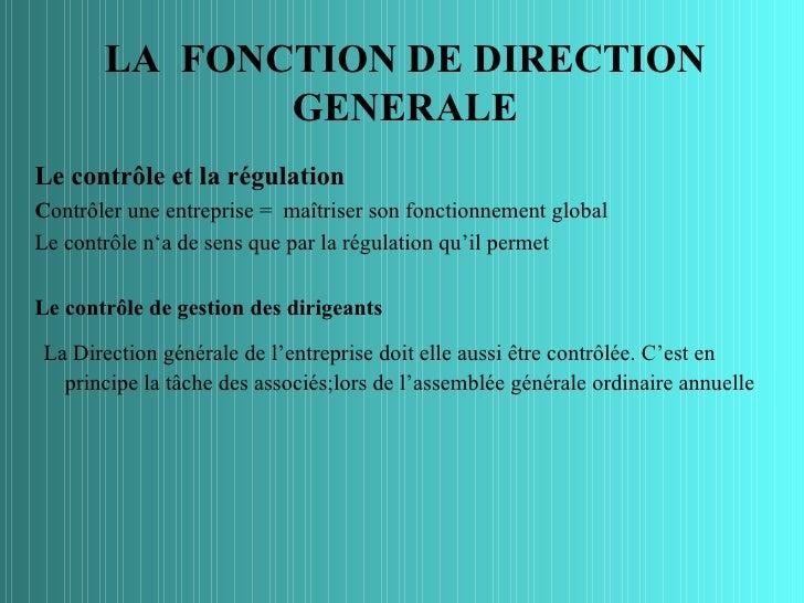LA FONCTION DE DIRECTION              GENERALELe contrôle et la régulationContrôler une entreprise = maîtriser son fonctio...