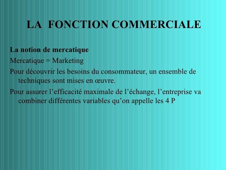 LA FONCTION COMMERCIALELa notion de mercatiqueMercatique = MarketingPour découvrir les besoins du consommateur, un ensembl...