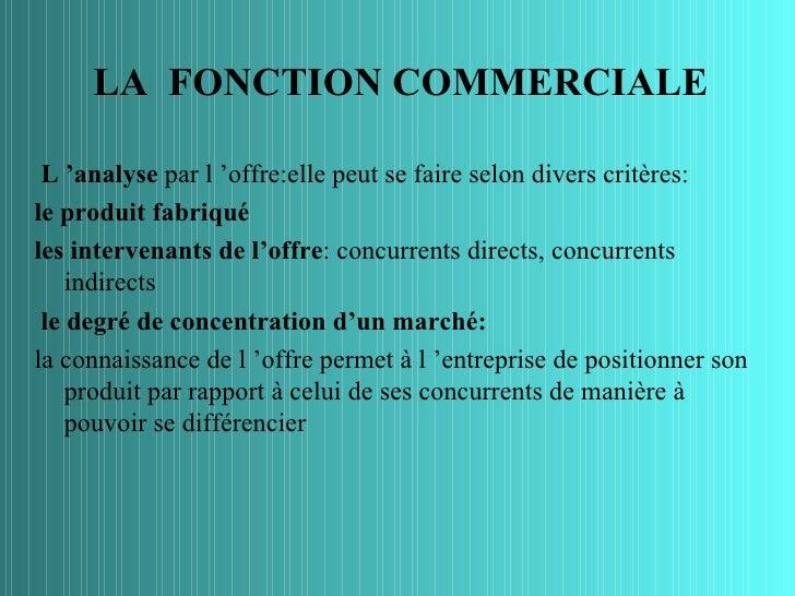 LA FONCTION COMMERCIALE L 'analyse par l 'offre:elle peut se faire selon divers critères:le produit fabriquéles intervenan...