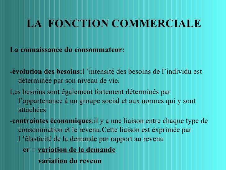 LA FONCTION COMMERCIALELa connaissance du consommateur:-évolution des besoins:l 'intensité des besoins de l'individu est  ...
