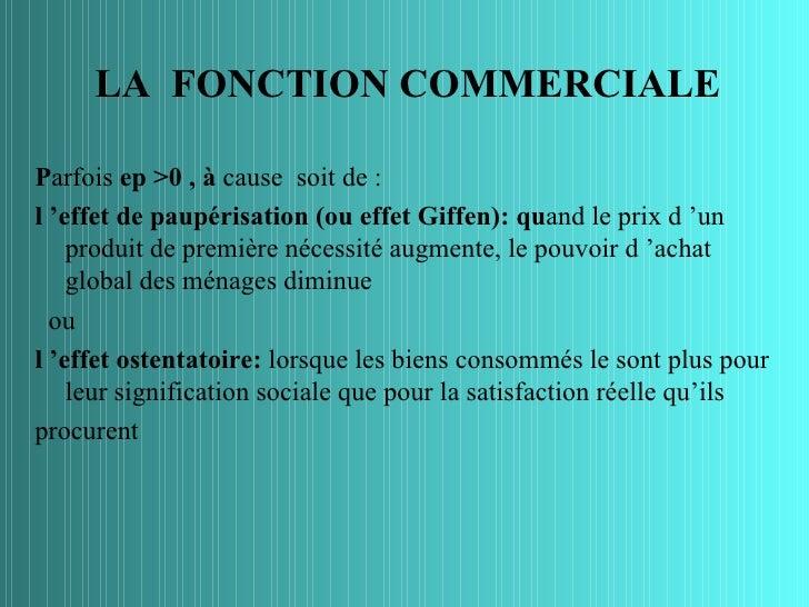 LA FONCTION COMMERCIALEParfois ep >0 , à cause soit de :l 'effet de paupérisation (ou effet Giffen): quand le prix d 'un  ...