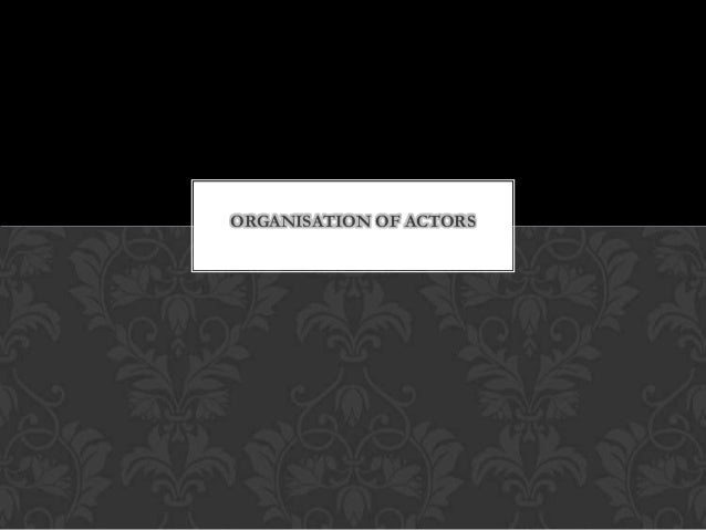 ORGANISATION OF ACTORS