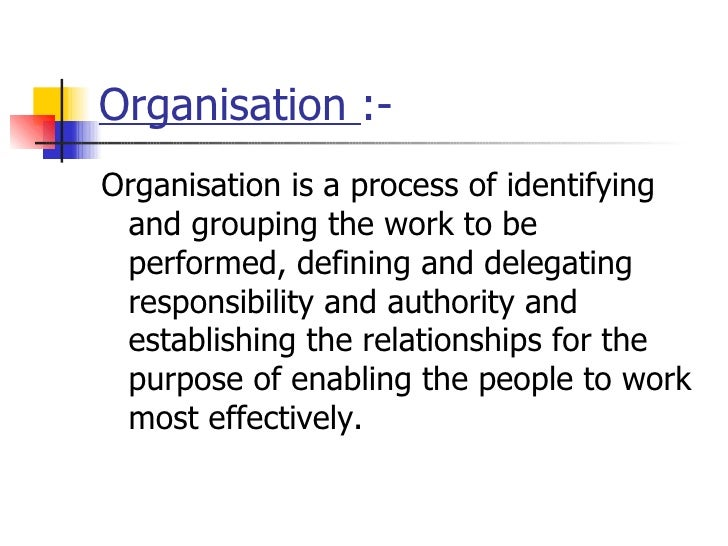 Organisation  :- <ul><li>Organisation is a process of identifying and grouping the work to be performed, defining and dele...
