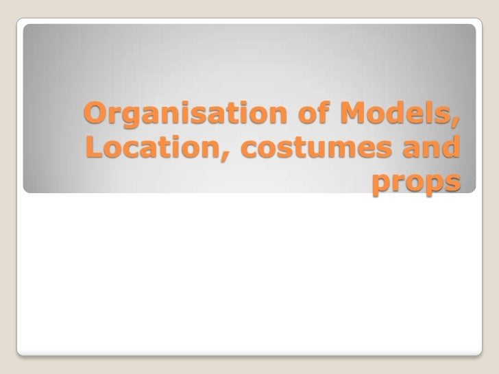 Organisation of Models, Location, costumes and props<br />