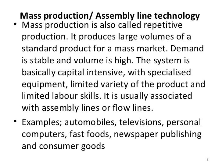 the role benefits and disadvantages of assembly lines in the mass production of goods Could anyone explain the advantages and disadvantages of batch and flow   using it can mass produce many items at once which would would reduce the   1) workers do not feel motivated, as often production line work is.