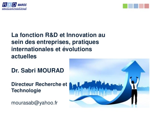 Tous droits réservés Dr. Sabri Mourad La fonction R&D et Innovation au sein des entreprises, pratiques internationales et ...