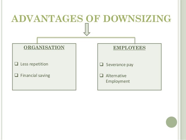 Organisation restructuring and downsizing for Benefits of downsizing