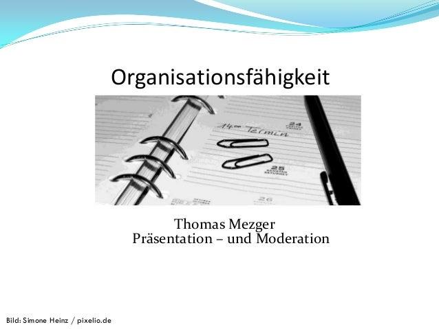 Organisationsfähigkeit Thomas Mezger Präsentation – und Moderation Bild: Simone Heinz / pixelio.de