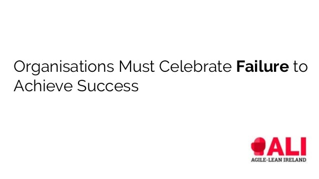 Organisations Must Celebrate Failure to Achieve Success