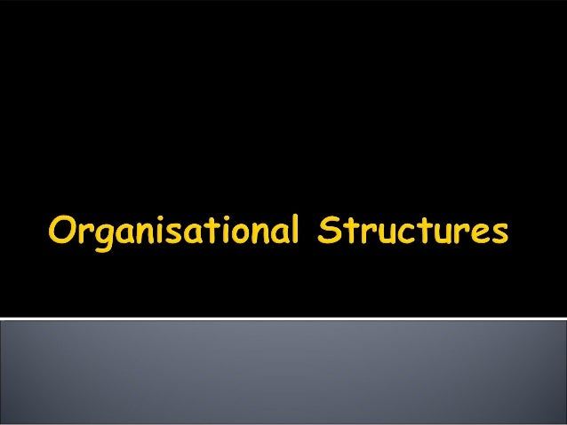   Organisational structure refers to the levels of management and division of responsibilities within an organisation.