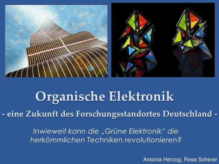 """Organische Elektronik- eine Zukunft des Forschungsstandortes Deutschland -       Inwieweit kann die """"Grüne Elektronik"""" die..."""