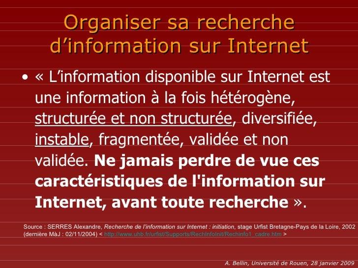 Organiser sa recherche d'information sur Internet <ul><li>«L'information disponible sur Internet est une information à la...
