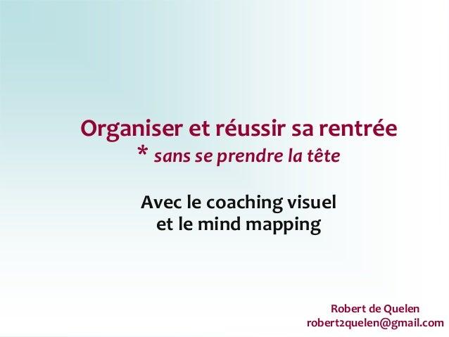 Organiser et réussir sa rentrée * sans se prendre la tête Avec le coaching visuel et le mind mapping Robert de Quelen robe...