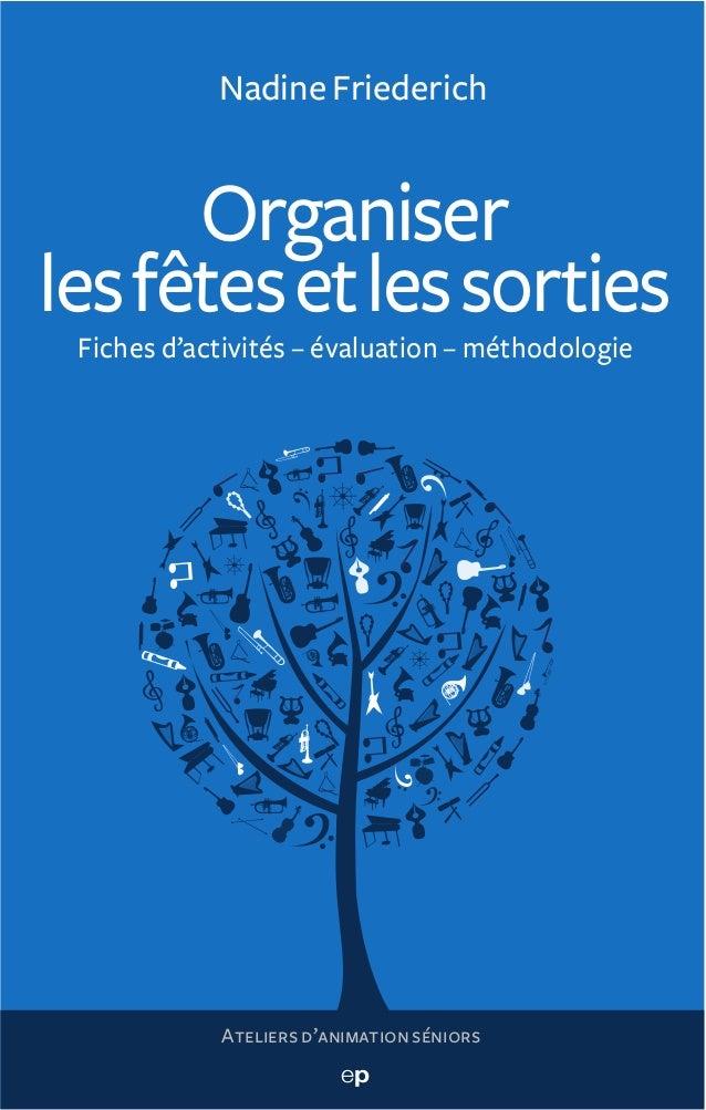 Nadine Friederich      Organiserles fêtes et les sorties Fiches d'activités – évaluation – méthodologie            Atelier...