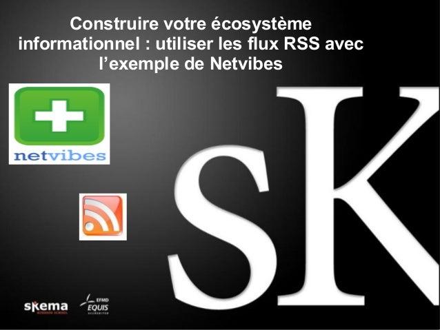 Construire votre écosystème informationnel : utiliser les flux RSS avec l'exemple de Netvibes
