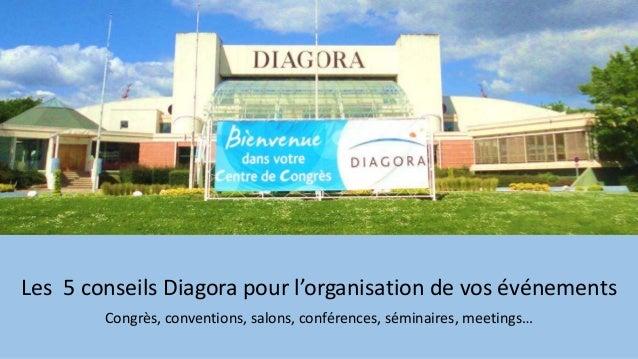 Les 5 conseils Diagora pour l'organisation de vos événements Congrès, conventions, salons, conférences, séminaires, meetin...