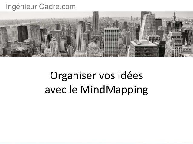 Organiser vos idées avec le MindMapping Ingénieur Cadre.com