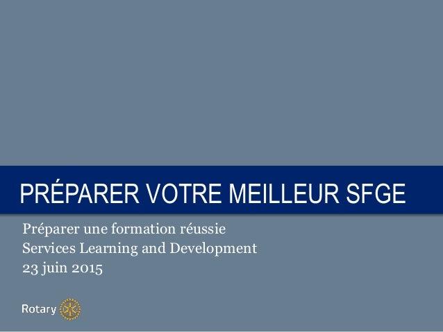 TITLEPRÉPARER VOTRE MEILLEUR SFGE Préparer une formation réussie Services Learning and Development 23 juin 2015