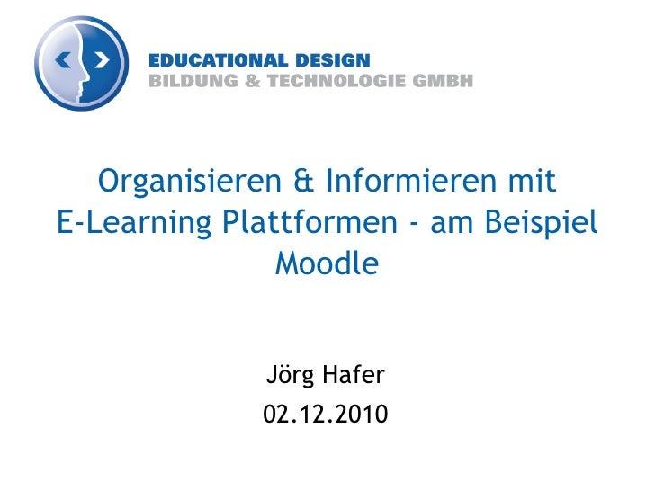 Organisieren & Informieren mitE-Learning Plattformen - am Beispiel               Moodle             Jörg Hafer            ...