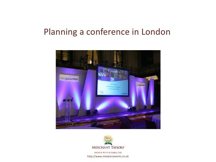 Planning a conference in LondonMerchant Taylors'             http://www.mtaylorsevents.co.uk