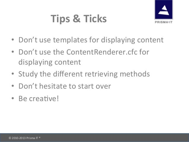 © 2010-‐2013 Prisma IT ®       Tips & Ticks • Don't use templates for displaying content...
