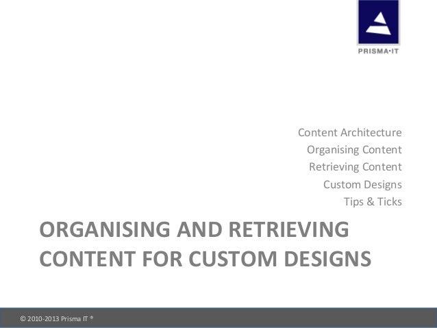 © 2010-‐2013 Prisma IT ®       ORGANISING AND RETRIEVING  CONTENT FOR CUSTOM DESIGNS Cont...