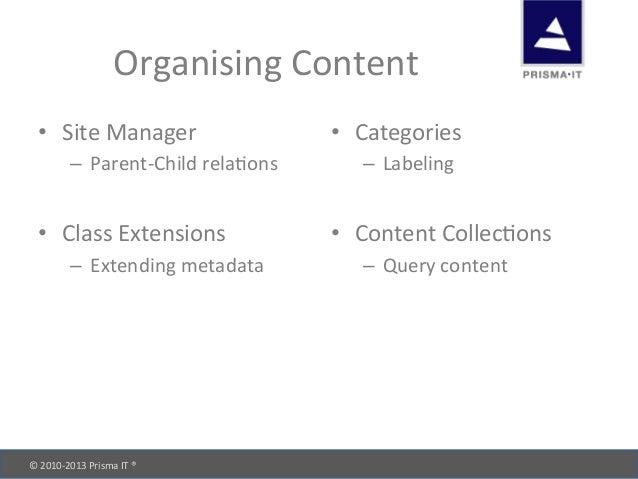 © 2010-‐2013 Prisma IT ®       Organising Content • Site Manager – Parent-‐Child relaOons ...