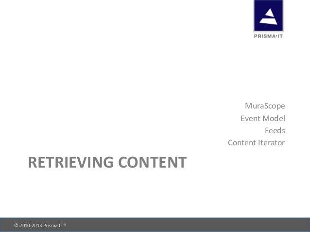 © 2010-‐2013 Prisma IT ®       RETRIEVING CONTENT MuraScope Event Model Feeds Content Itera...