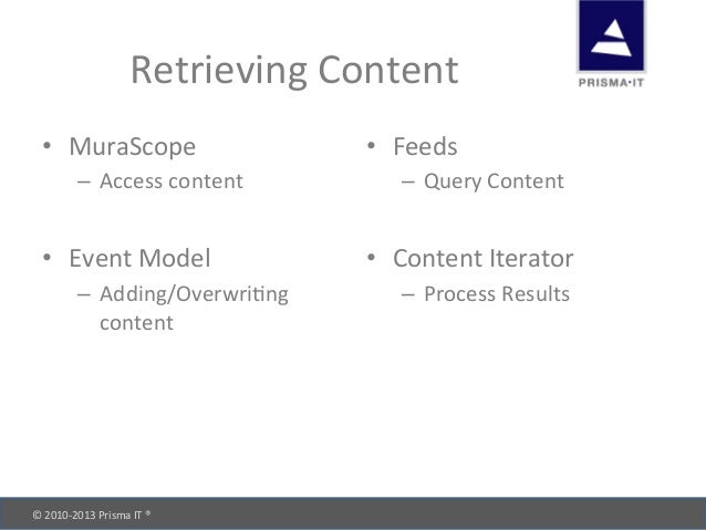© 2010-‐2013 Prisma IT ®       Retrieving Content • MuraScope – Access content • Event Mod...