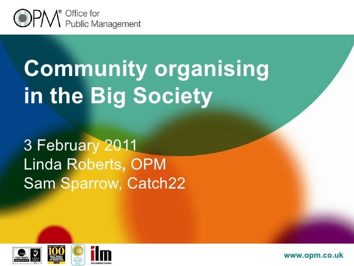 Community organising in the Big Society 3 February 2011   Linda Roberts ,  OPM Sam Sparrow, Catch22