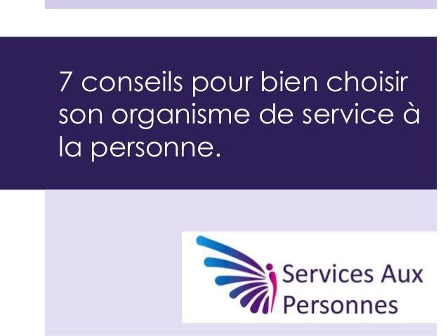 7 conseils pour bien choisirson organisme de service àla personne.