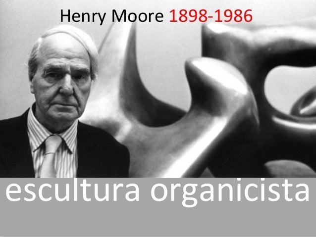 escultura organicista Henry Moore 1898-1986