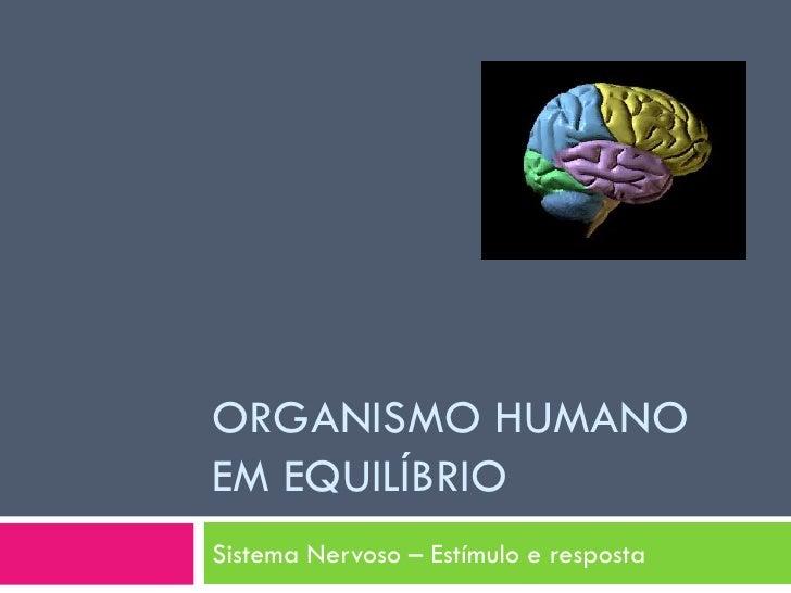 ORGANISMO HUMANO EM EQUILÍBRIO Sistema Nervoso – Estímulo e resposta