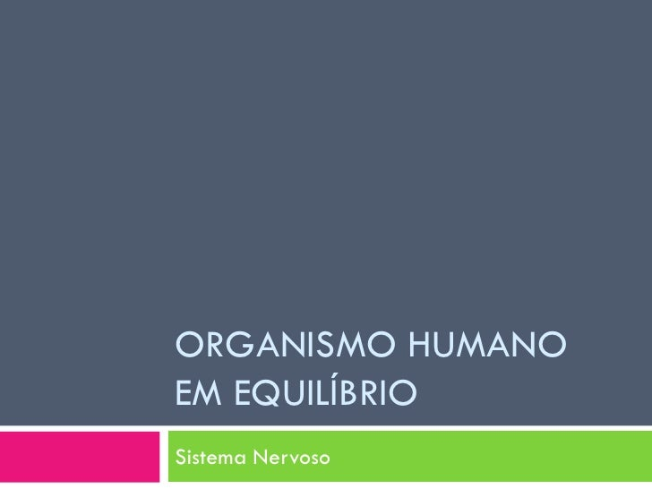 ORGANISMO HUMANO EM EQUILÍBRIO Sistema Nervoso