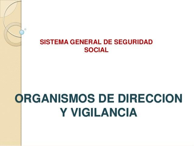 SISTEMA GENERAL DE SEGURIDAD SOCIAL  ORGANISMOS DE DIRECCION Y VIGILANCIA